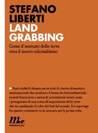 """Presentazione del libro """"Land Grabbing"""" di Stefano Liberti alle Moline il 20 gennaio 18,30"""